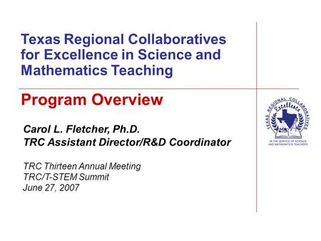 Texas Regional Collaboratives for Excellence in Science and Mathematics Teaching Carol L. Fletcher, Ph.D. TRC Assistant Director/R&D Coordinator TRC Thirteen.