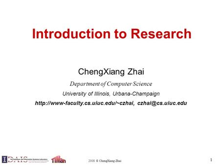 2008 © ChengXiang Zhai 1 Introduction to Research ChengXiang Zhai Department of Computer Science University of Illinois, Urbana-Champaign