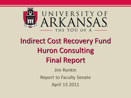 Indirect Cost Recovery Fund Huron Consulting Final Report Jim Rankin Report to Faculty Senate April 13 2011.