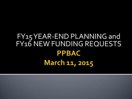 FY15 YEAR-END PLANNING and FY16 NEW FUNDING REQUESTS.