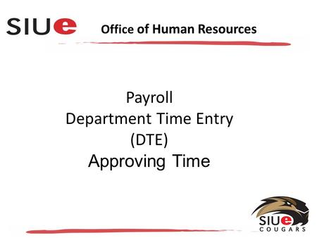 Office of Human Resources Payroll Department Time Entry (DTE) Approving Time 1.