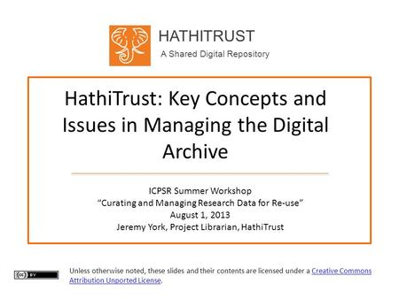 "HATHITRUST A Shared Digital Repository HathiTrust: Key Concepts and Issues in Managing the Digital Archive ICPSR Summer Workshop ""Curating and Managing."