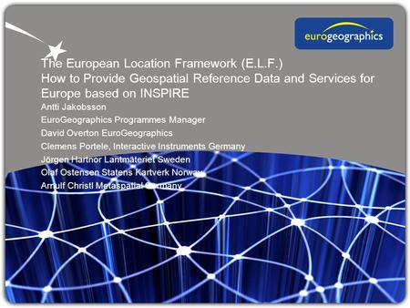 The European Location Framework (E.L.F.) How to Provide Geospatial Reference Data and Services for Europe based on INSPIRE Antti Jakobsson EuroGeographics.