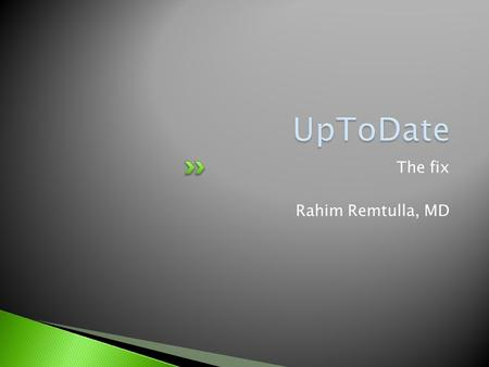 The fix Rahim Remtulla, MD.  As you know we in the Navy no longer have access to UpToDate.  Having access to the USUHS LRC does NOT mean that you will.