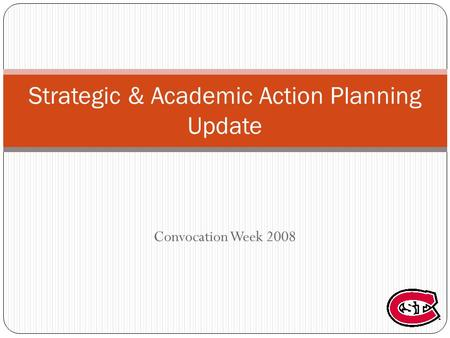 Convocation Week 2008 Strategic & Academic Action Planning Update.