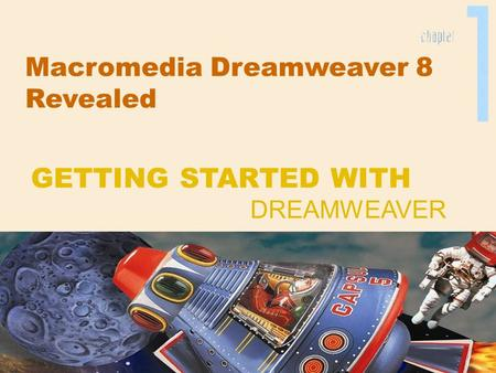 Macromedia Dreamweaver 8 Revealed DREAMWEAVER GETTING STARTED WITH.