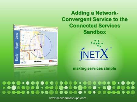 Www.networkmashups.com making services simple Adding a Network- Convergent Service to the Connected Services Sandbox.