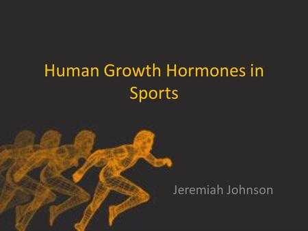 Human Growth Hormones in Sports Jeremiah Johnson.