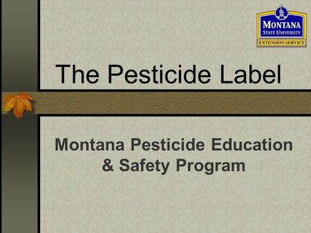 The Pesticide Label Montana Pesticide Education & Safety Program.