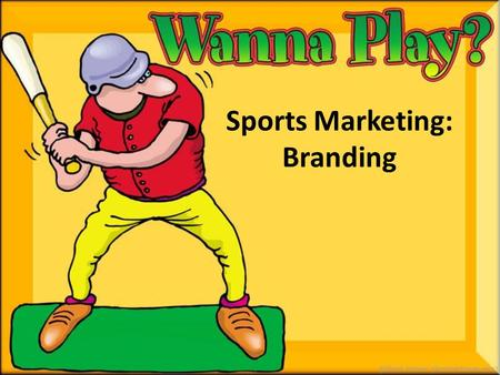 Sports Marketing: Branding. Brand – The combined impressions and experiences associated with the companies goods or services – Ex: Nike Swoosh.