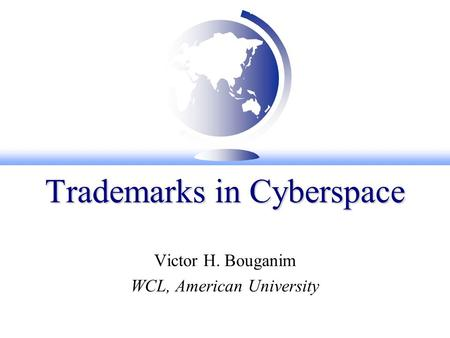 Trademarks in Cyberspace Victor H. Bouganim WCL, American University.