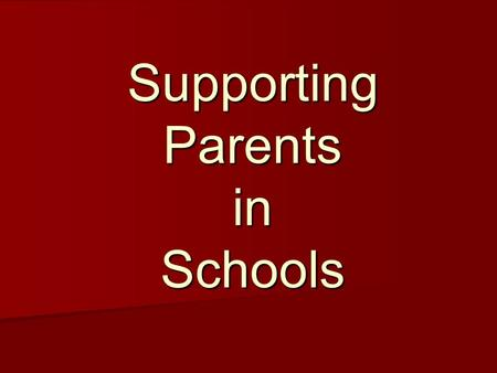 Supporting Parents in Schools. 1.What the research says 2.Parent Advisory Councils 3.School Planning Councils 4.How Teachers Can Promote Parent Partnerships.