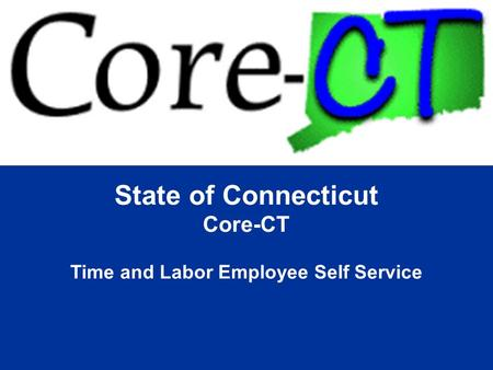 State of Connecticut Core-CT Time and Labor Employee Self Service.