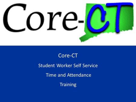 Core-CT Student Worker Self Service Time and Attendance Training.