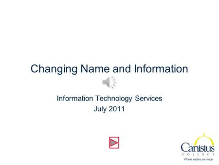Changing Name and Information Information Technology Services July 2011.