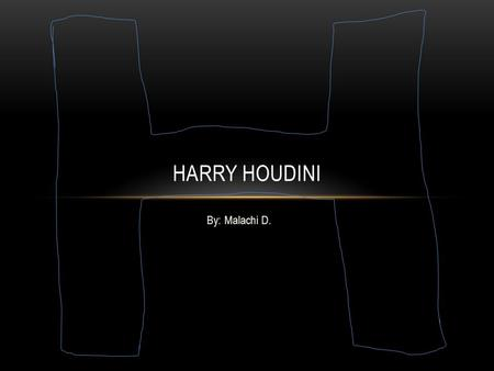 By: Malachi D. HARRY HOUDINI. WHERE DID HOUDINI GROW UP? Harry Houdini was born in Appleton, WI, in 1874.