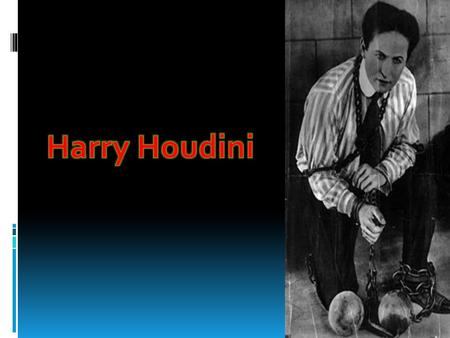 Harry Houdini was born in March 24, 1874. It's A Boy Harry Houdini's name was Ehrich Weisz, but then his parents changed it to Harry Houdini when he was.