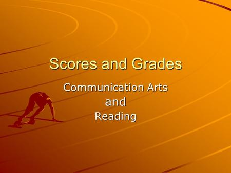 Scores and Grades Communication Arts andReading. Communication Arts or Reading? Your writing scores will be entered as Communication Arts grades. Your.