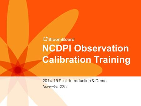 NCDPI Observation Calibration Training 2014-15 Pilot: Introduction & Demo November 2014.