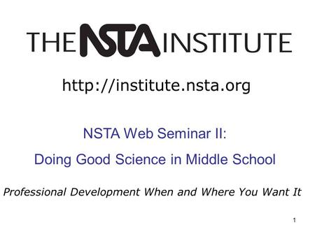 1 Professional Development When and Where You Want It Intro Slide  NSTA Web Seminar II: Doing Good Science in Middle School.