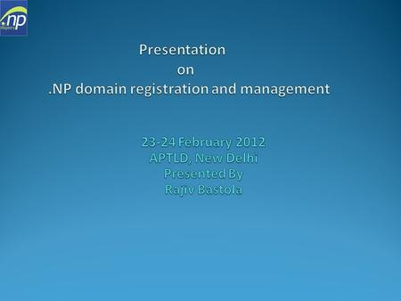Overview Introduction History of.np domain Objectives of.np domain.np Domain Registration policies.np Domain structure Registration process of.np domain.