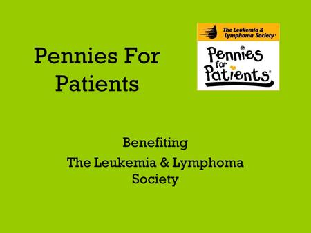 Pennies For Patients Benefiting The Leukemia & Lymphoma Society.