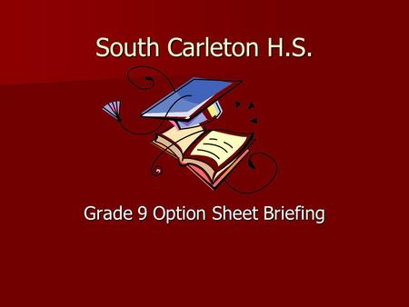 South Carleton H.S. Grade 9 Option Sheet Briefing.