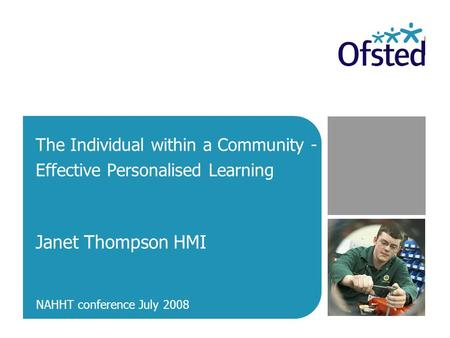The Individual within a Community - Effective Personalised Learning Janet Thompson HMI NAHHT conference July 2008.