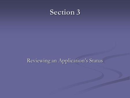 Section 3 Reviewing an Application's Status. Login here.