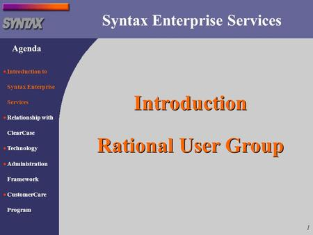 Agenda 1 Syntax Enterprise Services  Introduction to Syntax Enterprise Services  Relationship with ClearCase  Technology  Administration Framework.