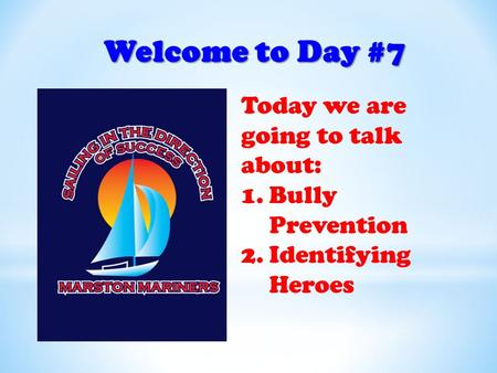 Welcome to Day #7 Today we are going to talk about: 1.Bully Prevention 2.Identifying Heroes.