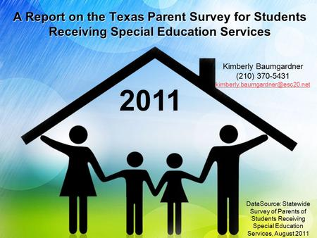 A Report on the Texas Parent Survey for Students Receiving Special Education Services DataSource: Statewide Survey of Parents of Students Receiving Special.