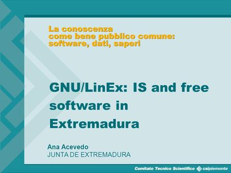1 Ana Acevedo JUNTA DE EXTREMADURA GNU/LinEx: IS and free software in Extremadura.