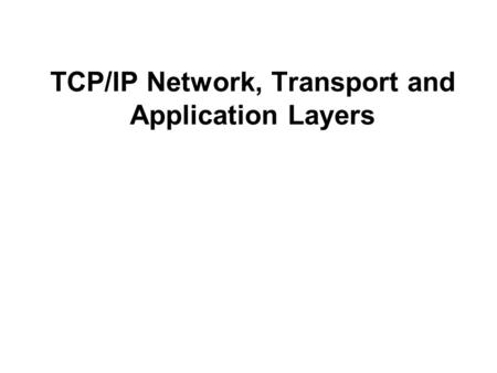 <strong>TCP</strong>/<strong>IP</strong> Network, Transport and Application Layers.