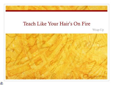 Teach Like Your Hair's On Fire Wrap-Up. REMEMBER Chapter 1 Failure is an opportunity to learn.
