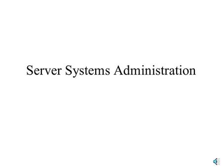 Server Systems Administration. Types of Servers Small Servers –Usually are PCs –Need a PC Server Operating System (SOS) such as Microsoft Windows Server,