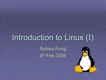 Introduction to Linux ( I ) Sidney Fong 4 th Feb 2006.
