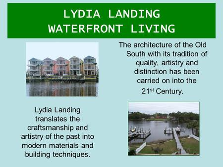 LYDIA LANDING WATERFRONT LIVING The architecture of the Old South with its tradition of quality, artistry and distinction has been carried on into the.