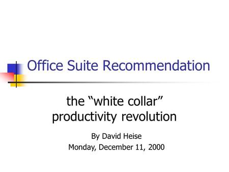 "Office Suite Recommendation the ""white collar"" productivity revolution By David Heise Monday, December 11, 2000."