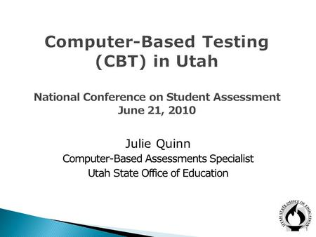 Julie Quinn Computer-Based Assessments Specialist Utah State Office of Education 1.
