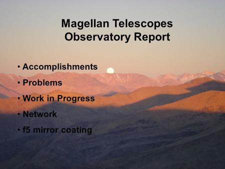 Magellan Telescopes Observatory Report Accomplishments Problems Work in Progress Network f5 mirror coating.
