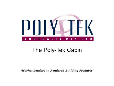 'Market Leaders in Rendered Building Products' The Poly-Tek Cabin.