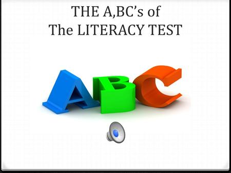 THE A,BC's of The LITERACY TEST AND YOU!!! Four reasons to pass the test 1. Your parents will love you. 2. Your teachers will love you. 3. You will love.