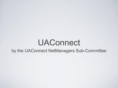 UAConnect by the UAConnect NetManagers Sub-Committee.