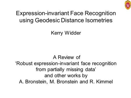 Expression-invariant Face Recognition using Geodesic Distance Isometries Kerry Widder A Review of 'Robust expression-invariant face recognition from partially.