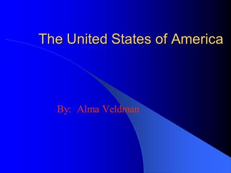 The United States of America By: Alma Veldman The United States of America Let's learn about the 50 States.
