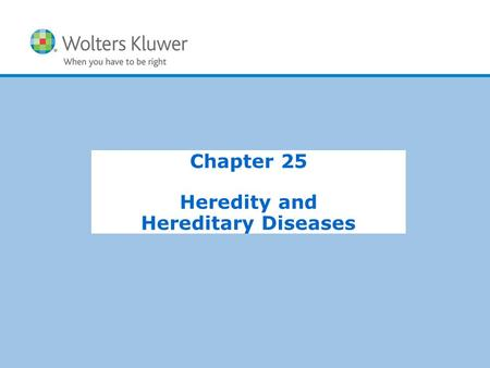 Copyright © 2015 Wolters Kluwer Health | Lippincott Williams & Wilkins Chapter 25 Heredity and Hereditary Diseases.