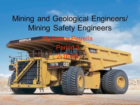 Mining and Geological Engineers/ Mining Safety Engineers By Vance Petrella Period 2 2-16-09.
