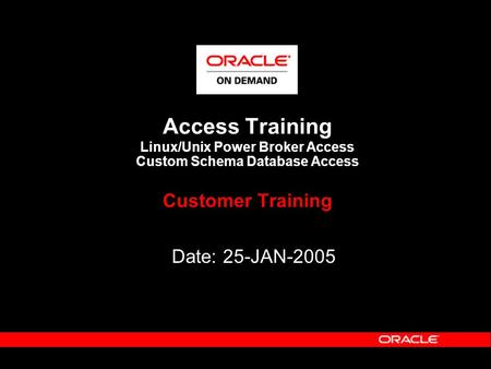 Access Training Linux/Unix Power Broker Access Custom Schema Database Access Customer Training Date: 25-JAN-2005.