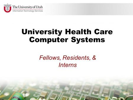 University Health Care Computer Systems Fellows, Residents, & Interns.